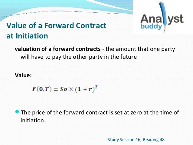 Value of a Forward Contract at Initiation valuation of a forward contracts - the amount that one party will have to pay th...