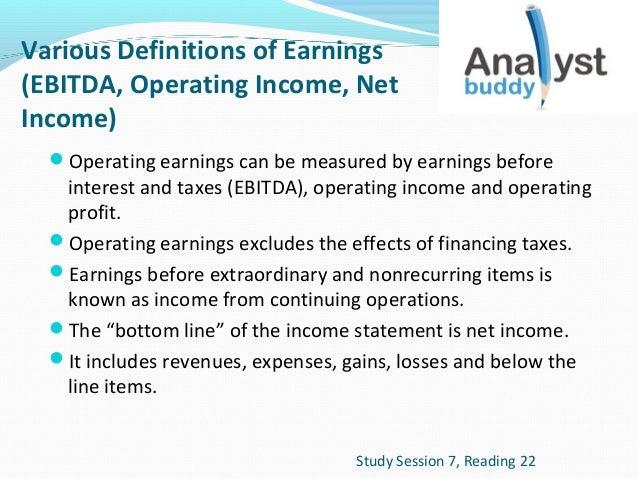 Various Definitions of Earnings (EBITDA, Operating Income, Net Income) Operating earnings can be measured by earnings bef...