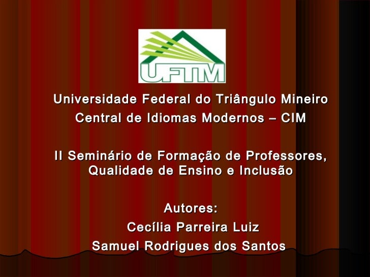Universidade Federal do Triângulo Mineiro   Central de Idiomas Modernos – CIMII Seminário de Formação de Professores,     ...