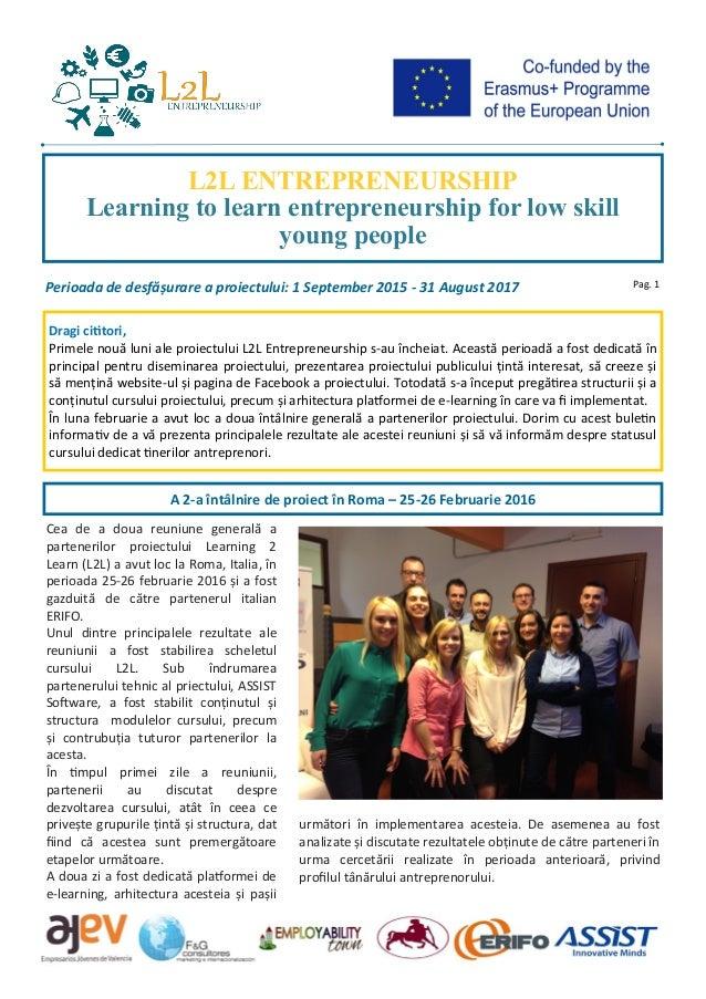 Dragi cititori, Primele nouă luni ale proiectului L2L Entrepreneurship s-au încheiat. Această perioadă a fost dedicată în ...