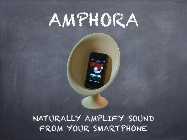 AMPHORA NATURALLY AMPLIFY SOUND FROM YOUR SMARTPHONE