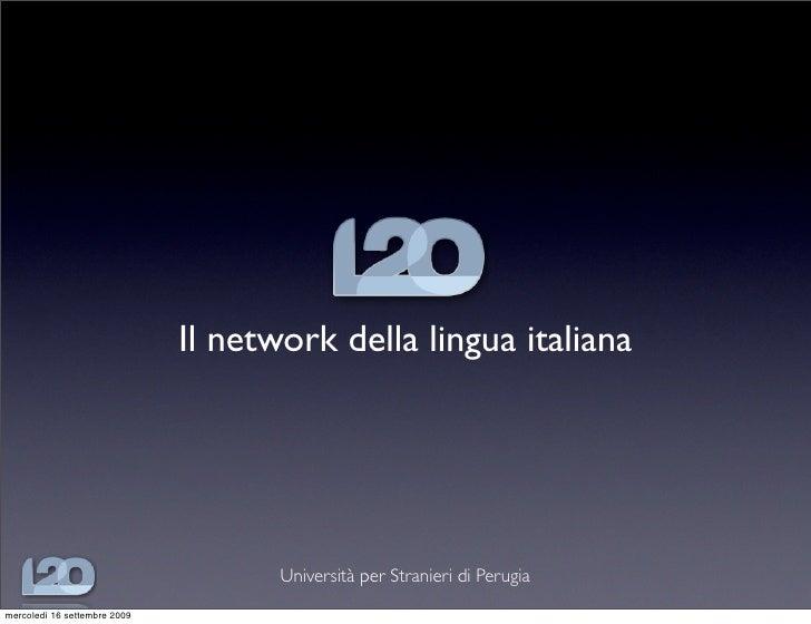 Il network della lingua italiana                                          Università per Stranieri di Perugia mercoledì 16...