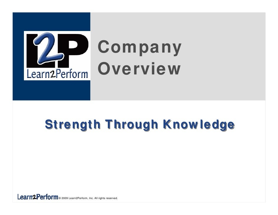 Company                                Overview   Strength Through Knowledge      © 2009 Learn2Perform, Inc. All rights re...