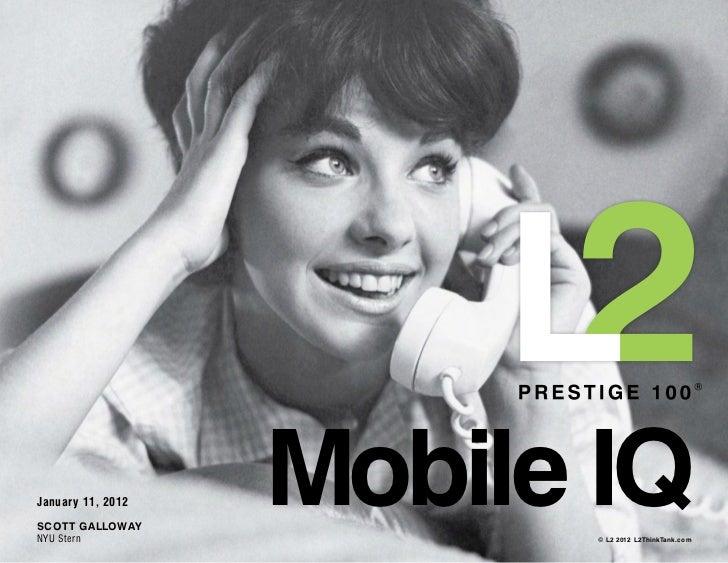 January 11, 2012SCOTT GALLOWAYNYU Stern                   Mobile IQ                         © L2 2012 L2ThinkTank.com