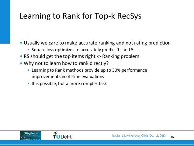 16 RecSys '13, Hong Kong, China, Oct. 12, 2013 Learning  to  Rank  for  Top-‐k  RecSys   •Usually  we  c...