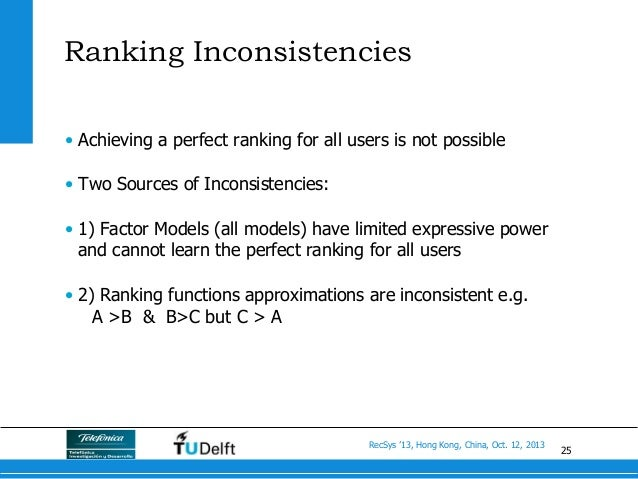 25 RecSys '13, Hong Kong, China, Oct. 12, 2013 Ranking Inconsistencies • Achieving a perfect ranking for all users is not...