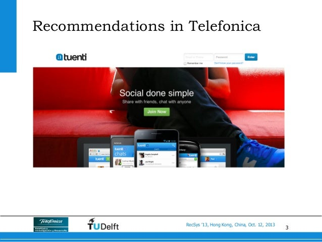 3 RecSys '13, Hong Kong, China, Oct. 12, 2013 Recommendations in Telefonica
