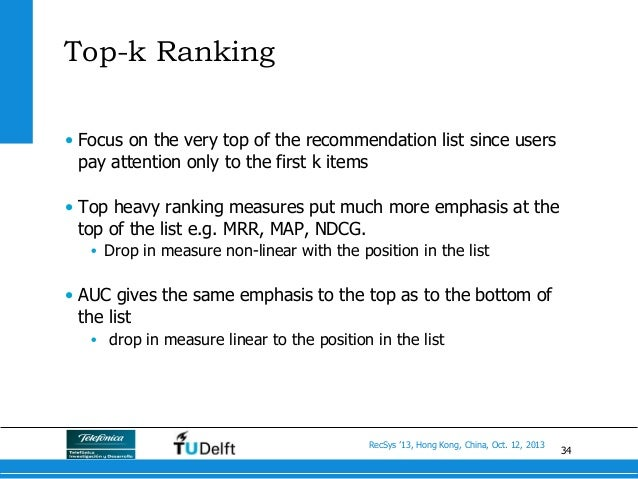 34 RecSys '13, Hong Kong, China, Oct. 12, 2013 Top-k Ranking • Focus on the very top of the recommendation list since use...