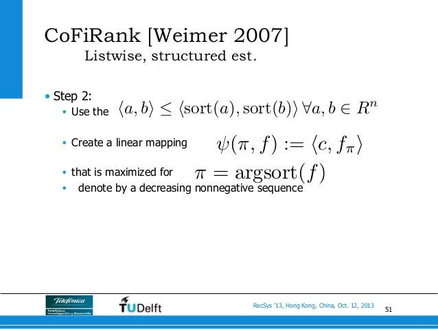 51 RecSys '13, Hong Kong, China, Oct. 12, 2013 CoFiRank [Weimer 2007] Listwise, structured est. • Step 2: • Use the • C...