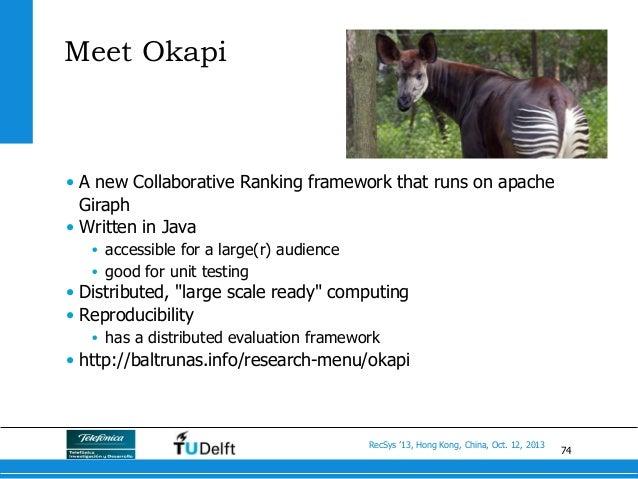 74 RecSys '13, Hong Kong, China, Oct. 12, 2013 Meet Okapi • A new Collaborative Ranking framework that runs on apache Gir...