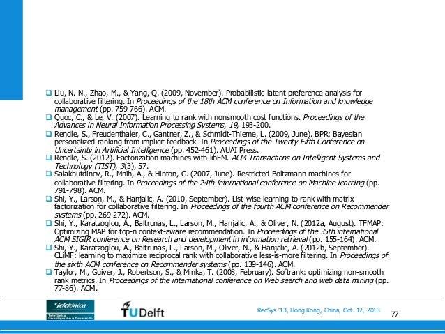 77 RecSys '13, Hong Kong, China, Oct. 12, 2013 q Liu, N. N., Zhao, M., & Yang, Q. (2009, November). Probabilistic latent...