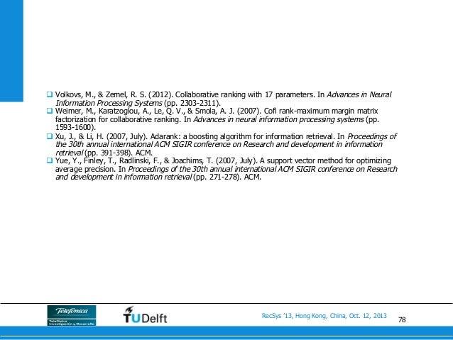 78 RecSys '13, Hong Kong, China, Oct. 12, 2013 q Volkovs, M., & Zemel, R. S. (2012). Collaborative ranking with 17 param...