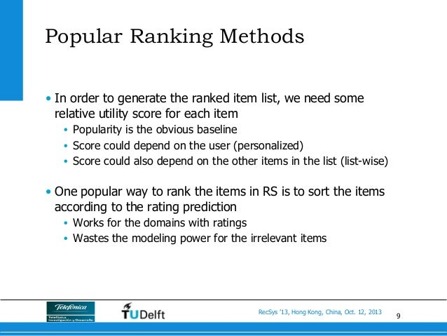 9 RecSys '13, Hong Kong, China, Oct. 12, 2013 Popular Ranking Methods • In order to generate the ranked item list, we nee...