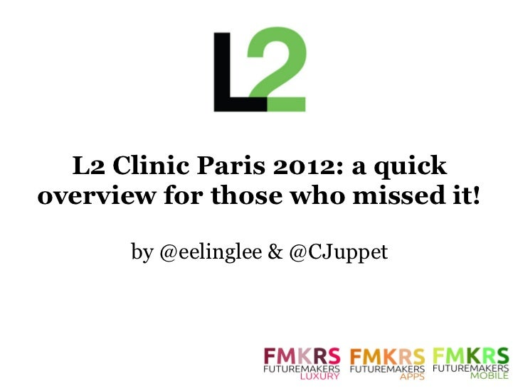L2 Clinic Paris 2012: a quickoverview for those who missed it!      by @eelinglee & @CJuppet