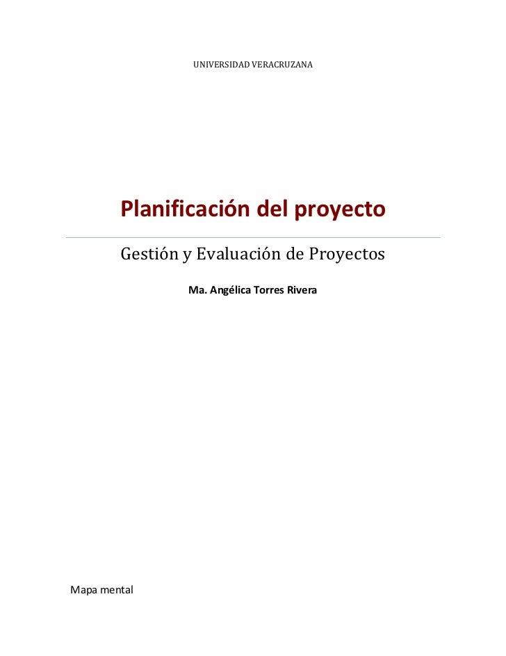 UNIVERSIDAD VERACRUZANA        Planificación del proyecto        Gestión y Evaluación de Proyectos                Ma. Angé...