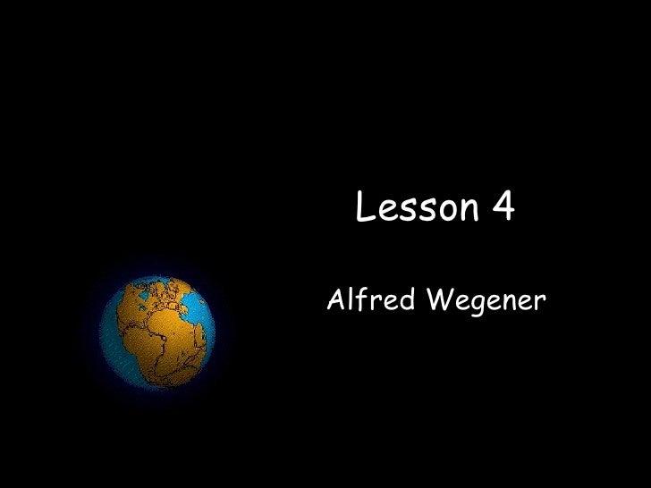 Lesson 4 Alfred Wegener