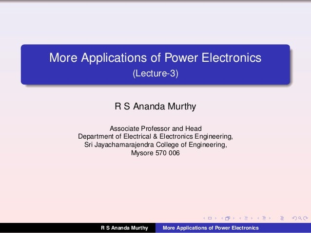 More Applications of Power Electronics (Lecture-3) R S Ananda Murthy Associate Professor and Head Department of Electrical...