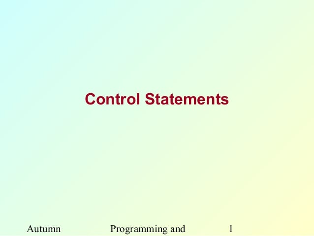 Control StatementsAutumn      Programming and   1