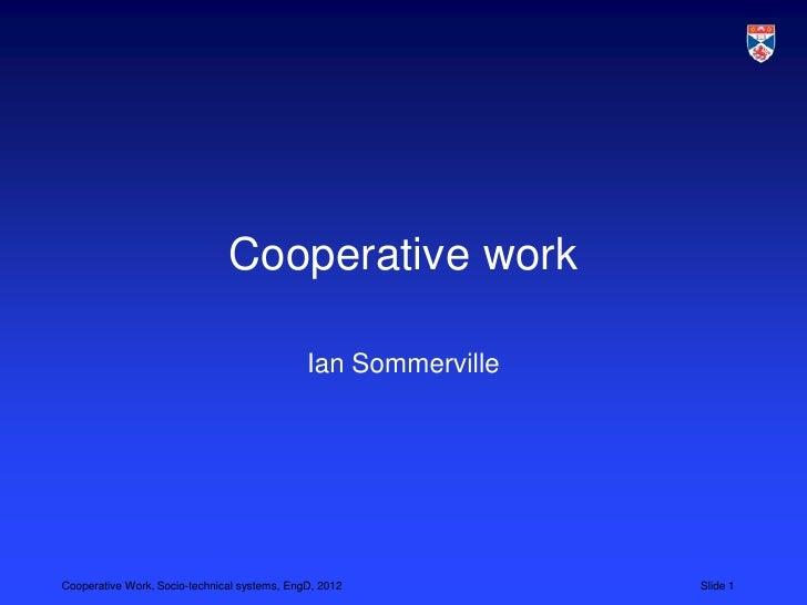 Cooperative work                                              Ian SommervilleCooperative Work, Socio-technical systems, En...