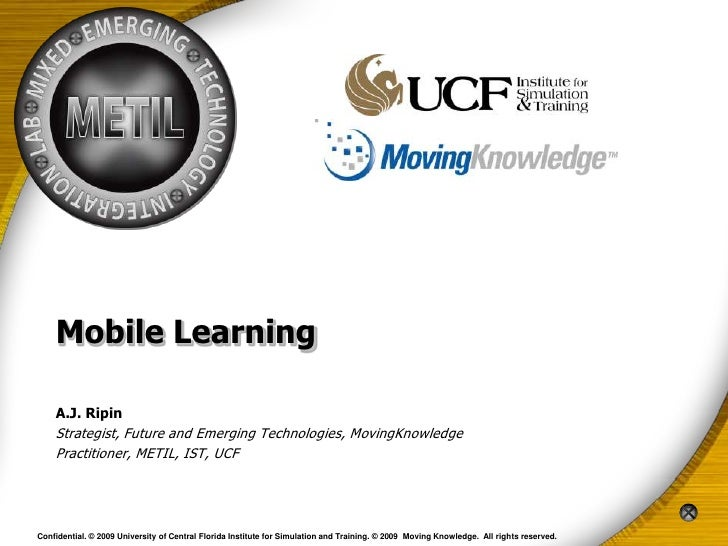 Mobile Learning    A.J. Ripin    Strategist, Future and Emerging Technologies, MovingKnowledge    Practitioner, METIL, IST...