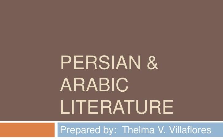 PERSIAN &ARABICLITERATUREPrepared by: Thelma V. Villaflores
