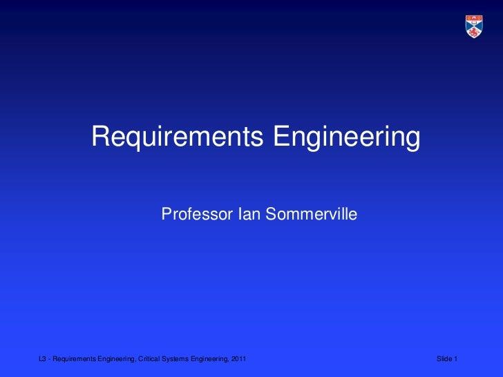 Requirements Engineering                                      Professor Ian SommervilleL3 - Requirements Engineering, Crit...