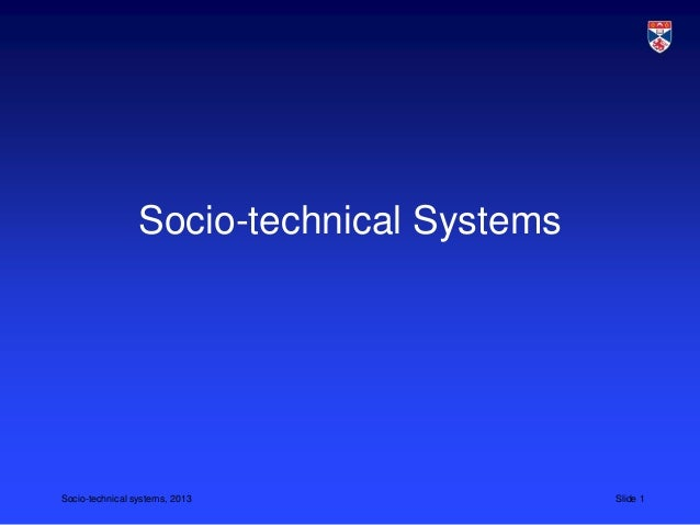 Socio-technical SystemsSocio-technical systems, 2013              Slide 1