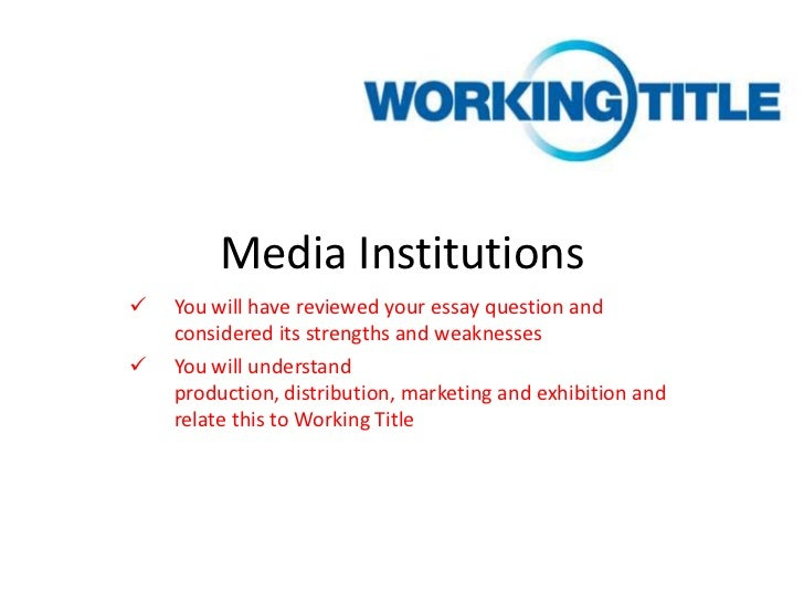 Media Institutions   You will have reviewed your essay question and    considered its strengths and weaknesses   You wil...