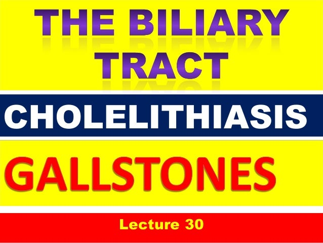 THE BILIARY TRACTLecture 30CHOLELITHIASIS