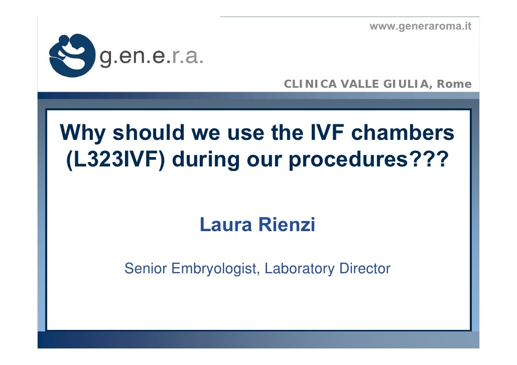 www.generaroma.it                                 CLINICA VALLE GIULIA, Rome    Why should we use the IVF chambers (L323IV...