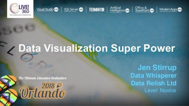 Data Visualization Super Power Jen Stirrup Data Whisperer Data Relish Ltd Level: Novice