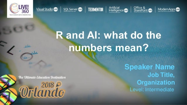 R and AI: what do the numbers mean? Speaker Name Job Title, Organization Level: Intermediate
