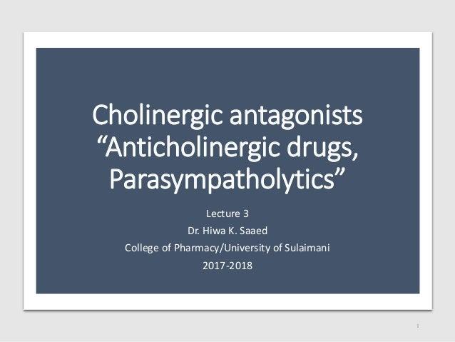 "Cholinergic antagonists ""Anticholinergic drugs, Parasympatholytics"" Lecture 3 Dr. Hiwa K. Saaed College of Pharmacy/Univer..."