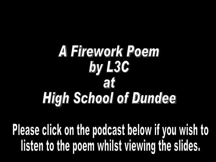 A Firework Poem by L3C at High School of Dundee Please click on the podcast below if you wish to listen to the poem whilst...