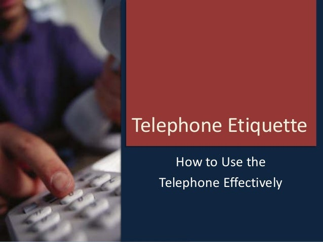 Telephone Etiquette How to Use the Telephone Effectively