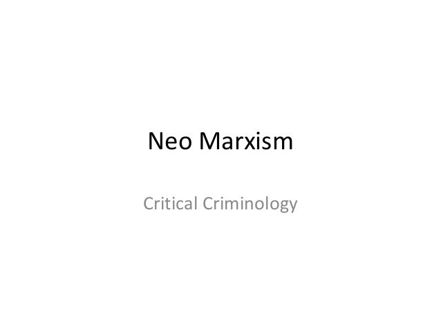 Neo MarxismCritical Criminology