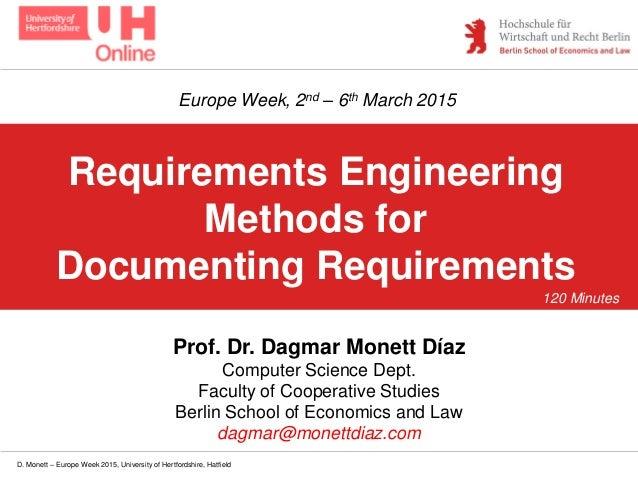 D. Monett – Europe Week 2015, University of Hertfordshire, Hatfield Requirements Engineering Methods for Documenting Requi...