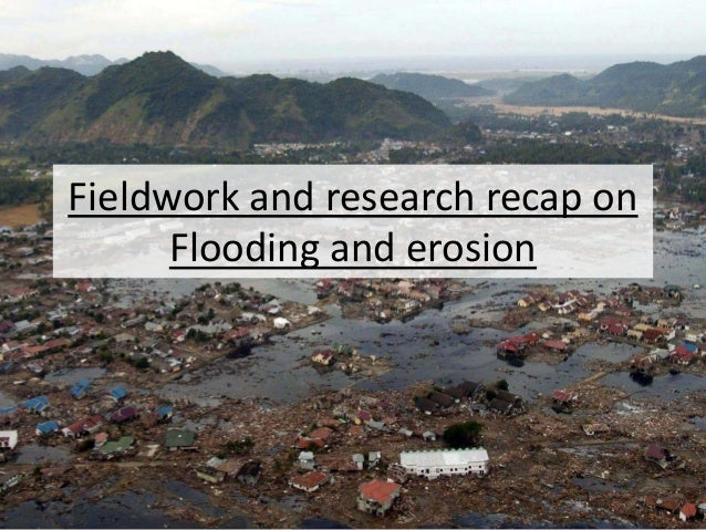 Fieldwork and research recap on Flooding and erosion