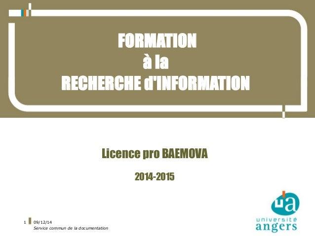 09/12/14  Service commun de la documentation  1  FORMATION  à la  RECHERCHE d'INFORMATION  Licence pro BAEMOVA  2014-2015