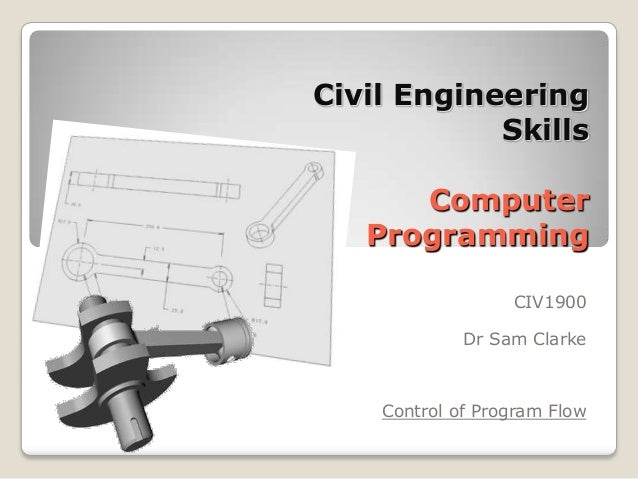 Civil Engineering            Skills      Computer   Programming                  CIV1900             Dr Sam Clarke    Cont...