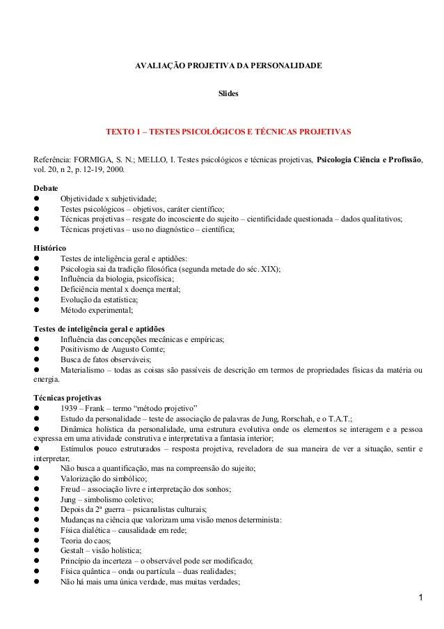 AVALIAÇÃO PROJETIVA DA PERSONALIDADE Slides TEXTO 1 – TESTES PSICOLÓGICOS E TÉCNICAS PROJETIVAS Referência: FORMIGA, S. N....