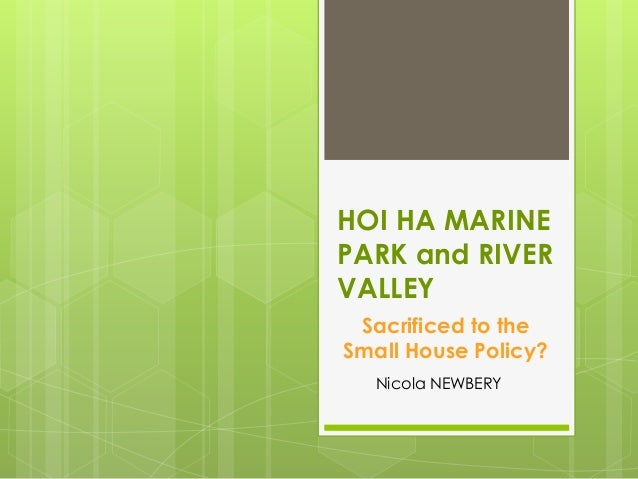 HOI HA MARINE PARK and RIVER VALLEY Sacrificed to the Small House Policy? Nicola NEWBERY