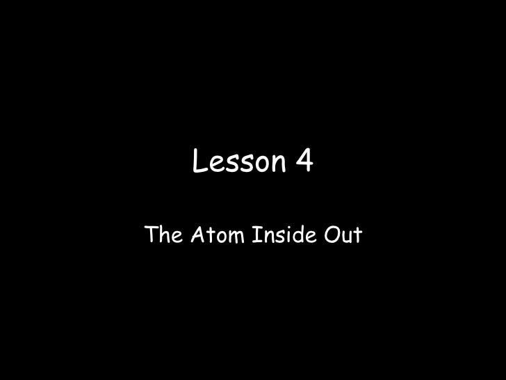 Lesson 4 The Atom Inside Out