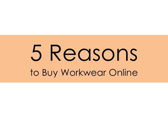 5 Reasonsto Buy Workwear Online