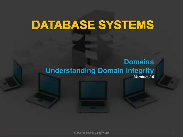 Domains Understanding Domain Integrity Version 1.0 (c) Rushdi Shams, CSE@KUET 1