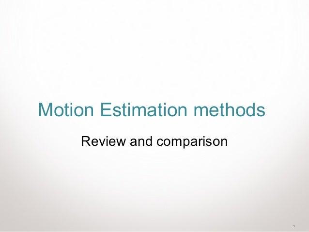 1 Motion Estimation methods Review and comparison