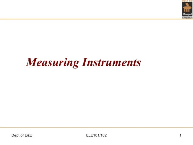 Dept of E&E ELE101/102 1 Measuring Instruments