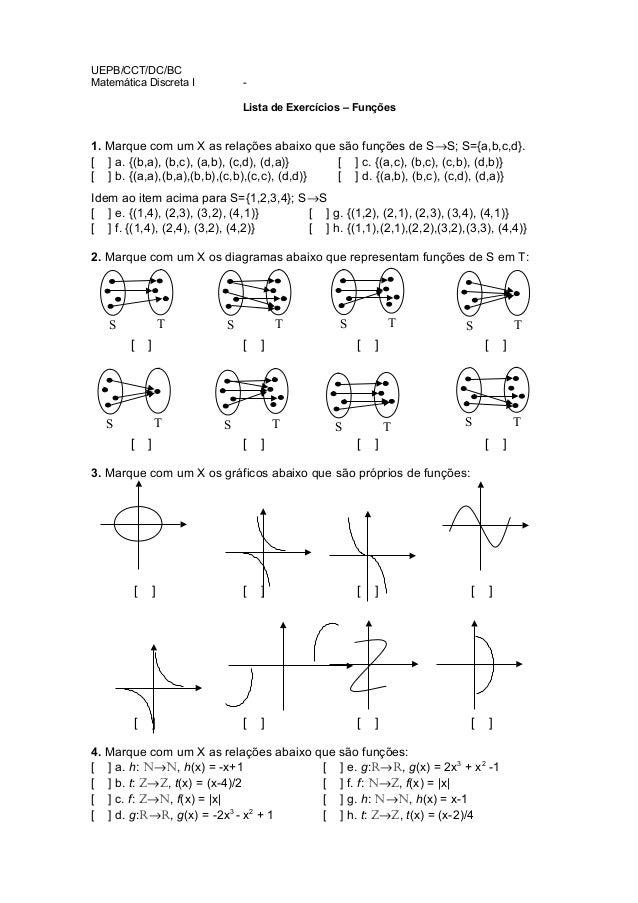 UEPB/CCT/DC/BC  Matemática Discreta I -  Lista de Exercícios – Funções  1. Marque com um X as relações abaixo que são funç...