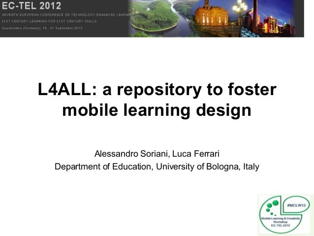 L4ALL: a repository to fostermobile learning designAlessandro Soriani, Luca FerrariDepartment of Education, University of ...