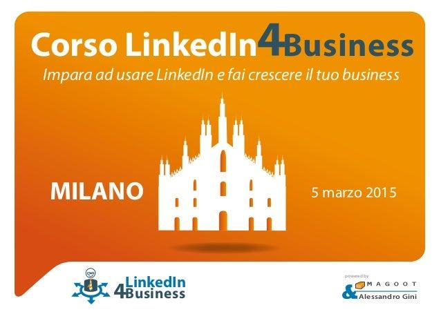 LinkedInCorso Business 5 marzo 2015MILANO LinkedIn Business Alessandro Gini powered by Impara ad usare LinkedIn e fai cres...